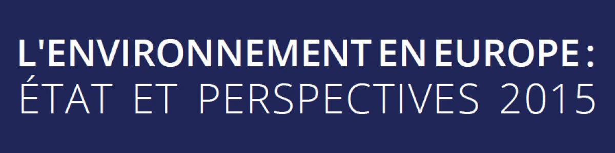 Environnement en Europe : état et perspectives 2015